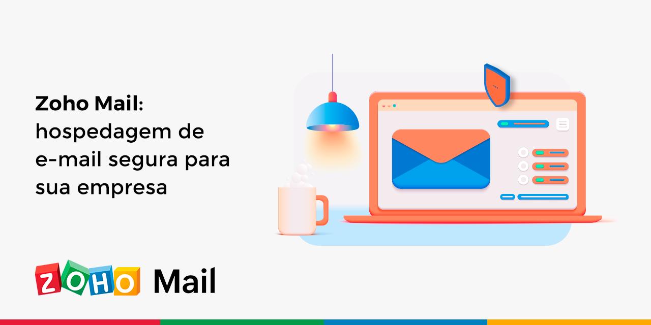 Zoho Mail: hospedagem de e-mail segura para sua empresa