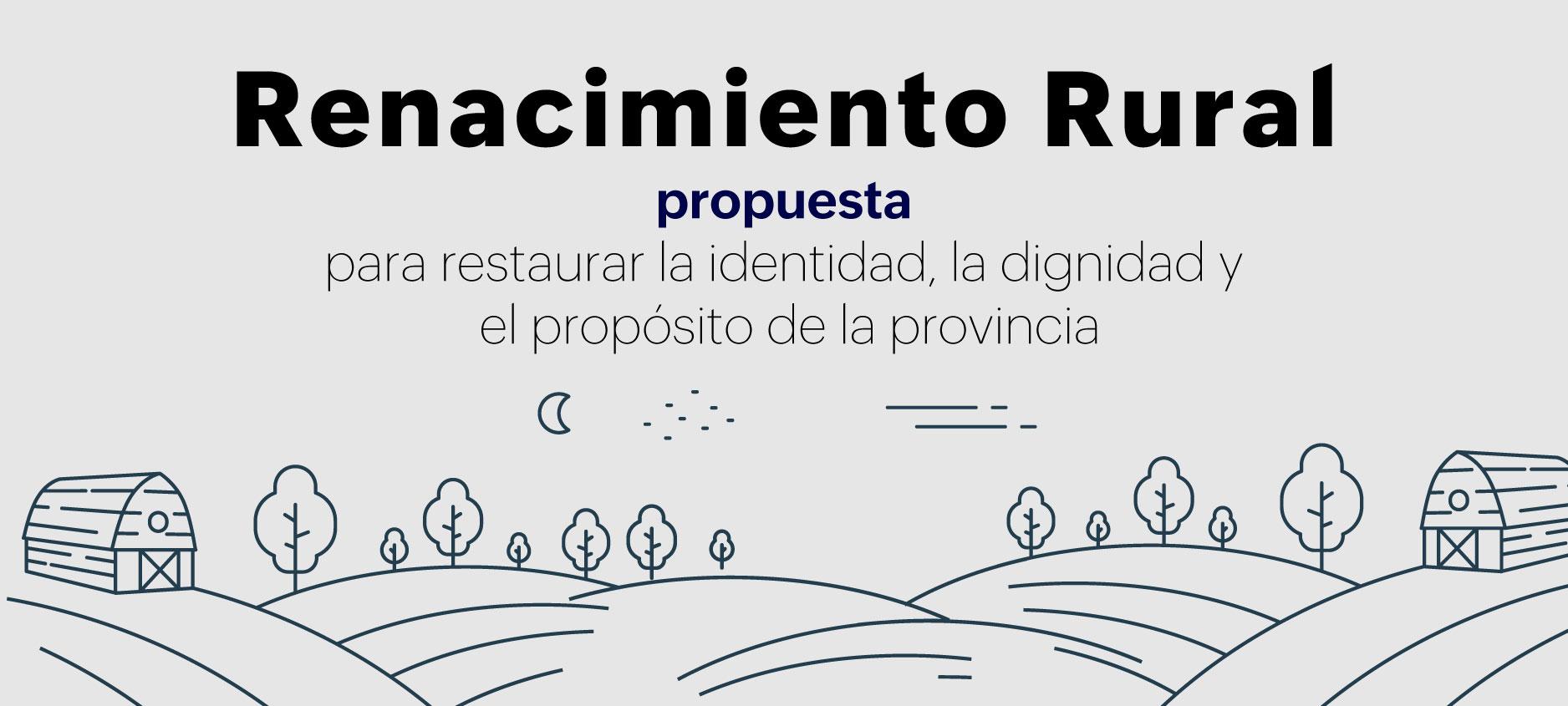 Renacimiento rural: propuesta  para restaurar la identidad, la dignidad y el propósito de la provincia