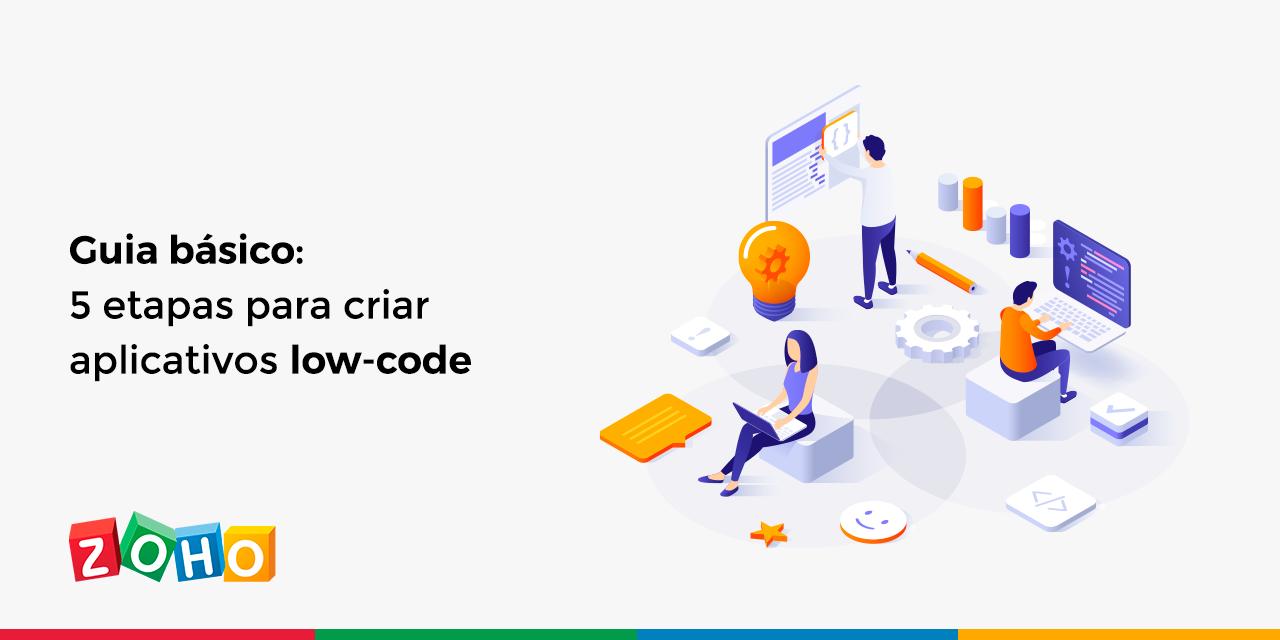 Guia básico: 5 etapas para criar aplicativos low-code