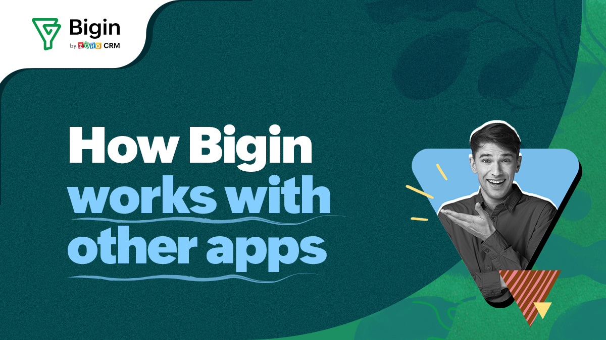A closer look at the new Bigin—The CRM that works with other business apps!