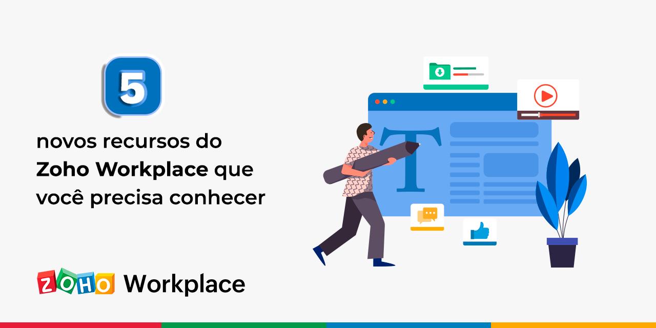 5 novos recursos do Zoho Workplace que você precisa conhecer