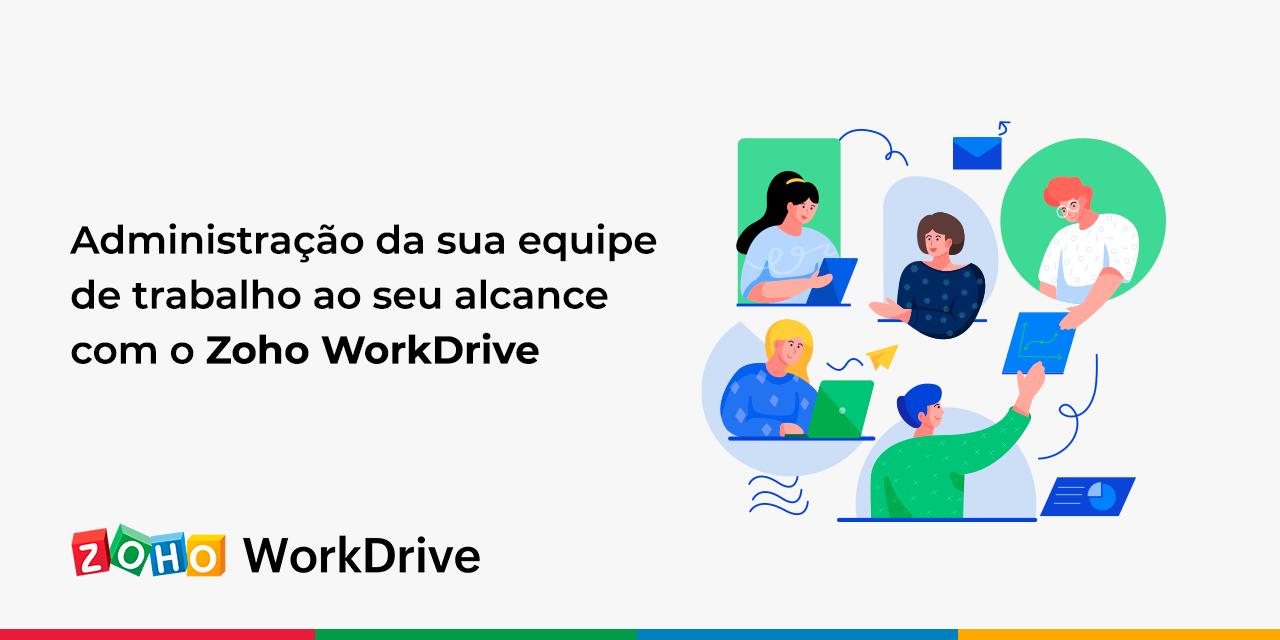 Administração da sua equipe de trabalho ao seu alcancecom o Zoho WorkDrive
