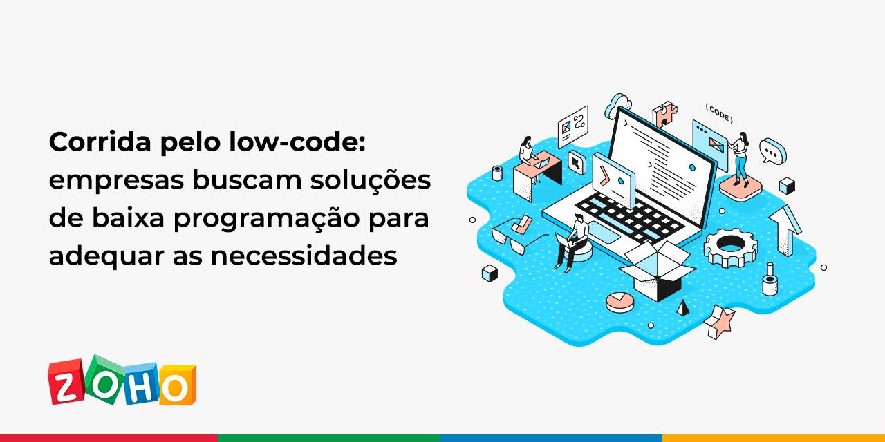 Corrida pelo low-code: empresas buscam soluções de baixa programação para adequar as necessidades