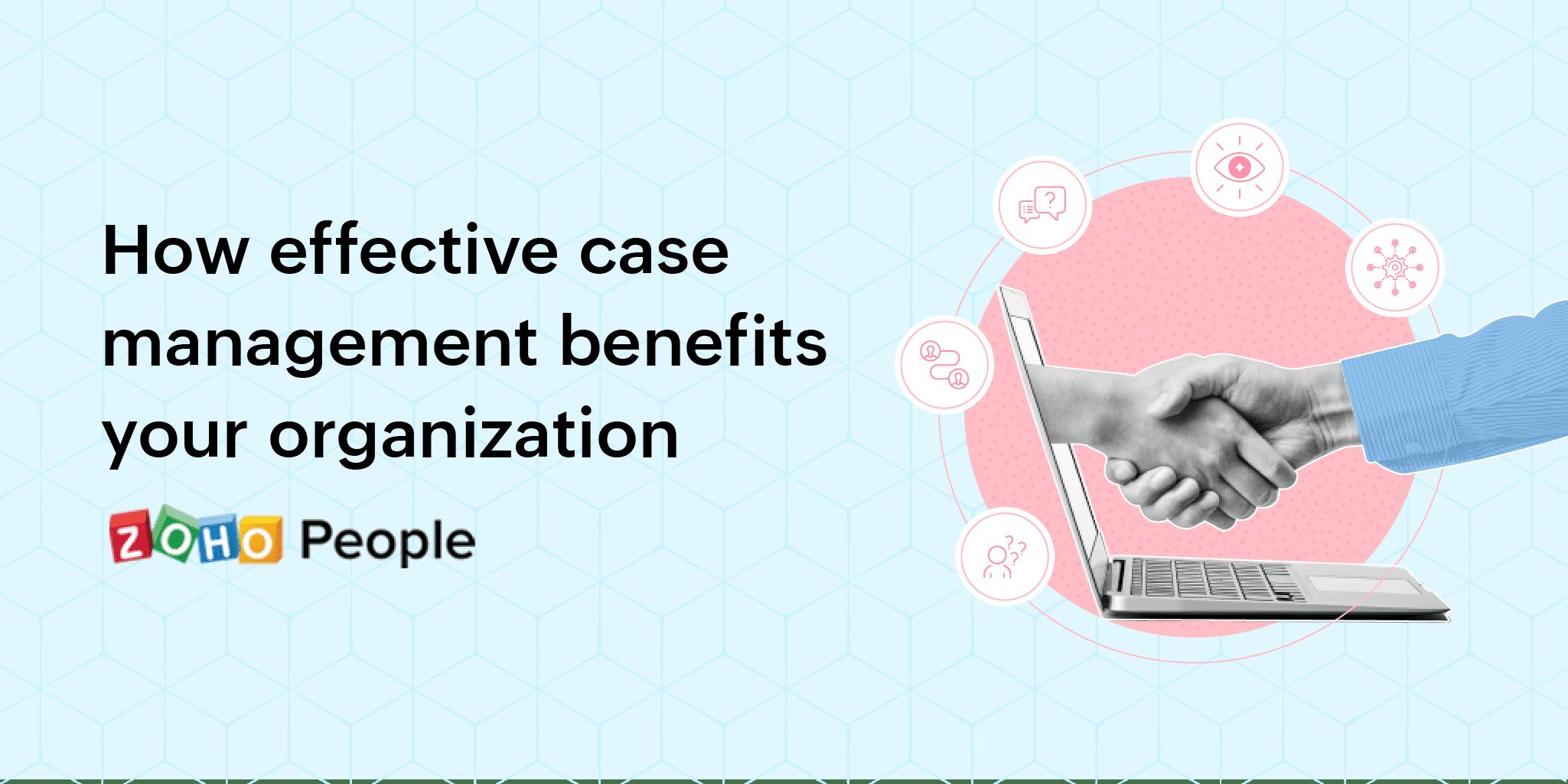 How effective case management benefits organizations