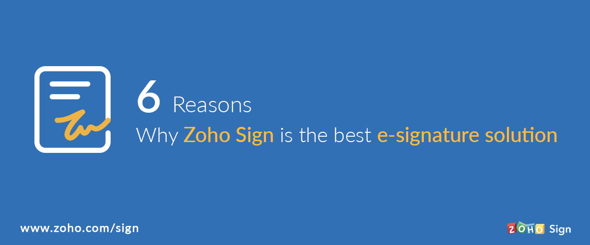 6 reasons why Zoho Sign is the best e-signature solution