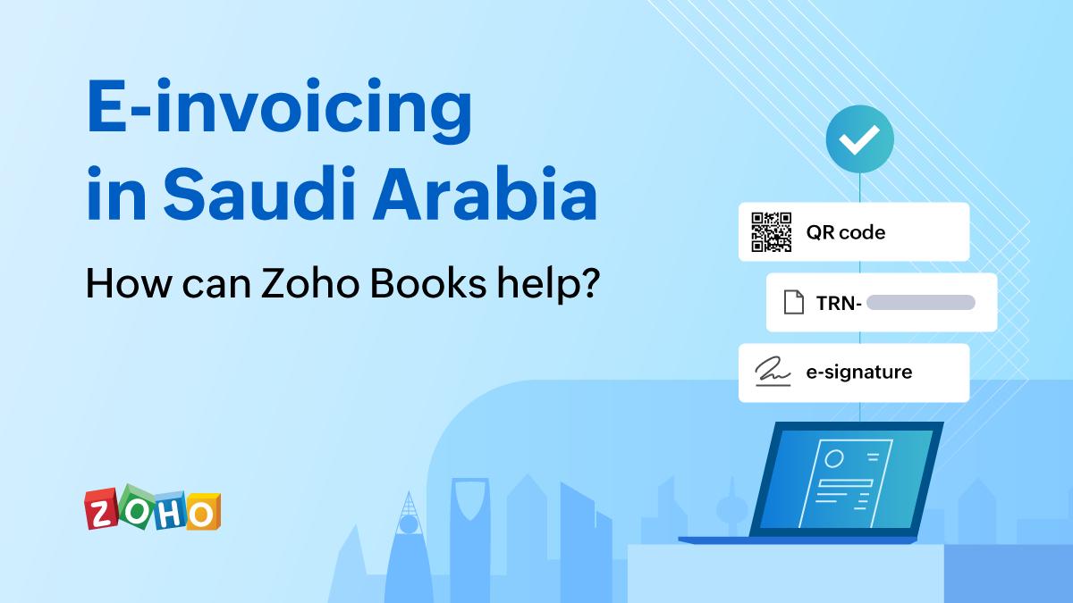 E-Invoicing in Saudi Arabia: How can Zoho Books help?