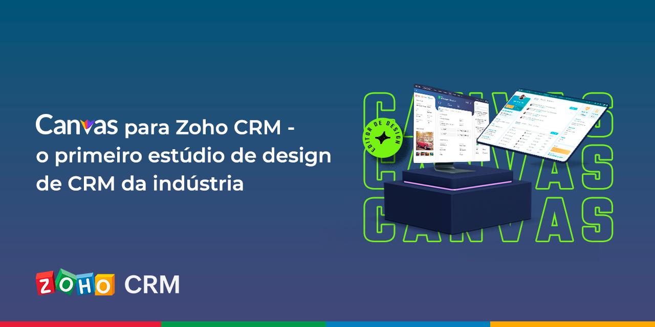 Canvas para Zoho CRM – o primeiro estúdio de design de CRM da indústria