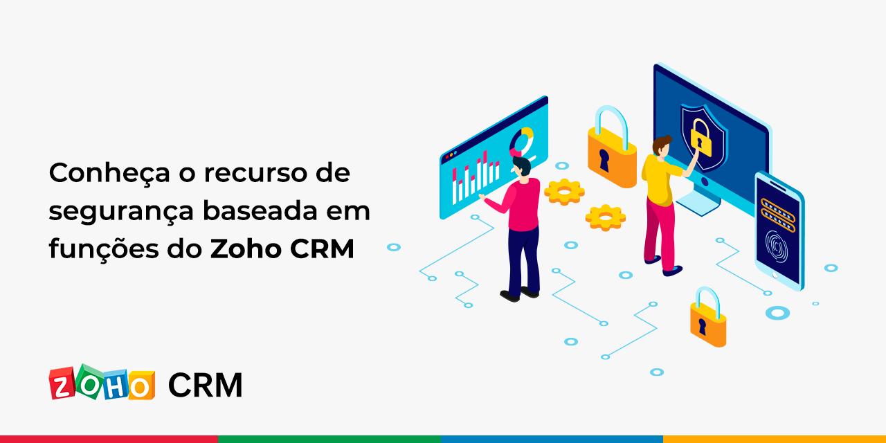 Conheça o recurso de segurança baseada em funçõesdo Zoho CRM