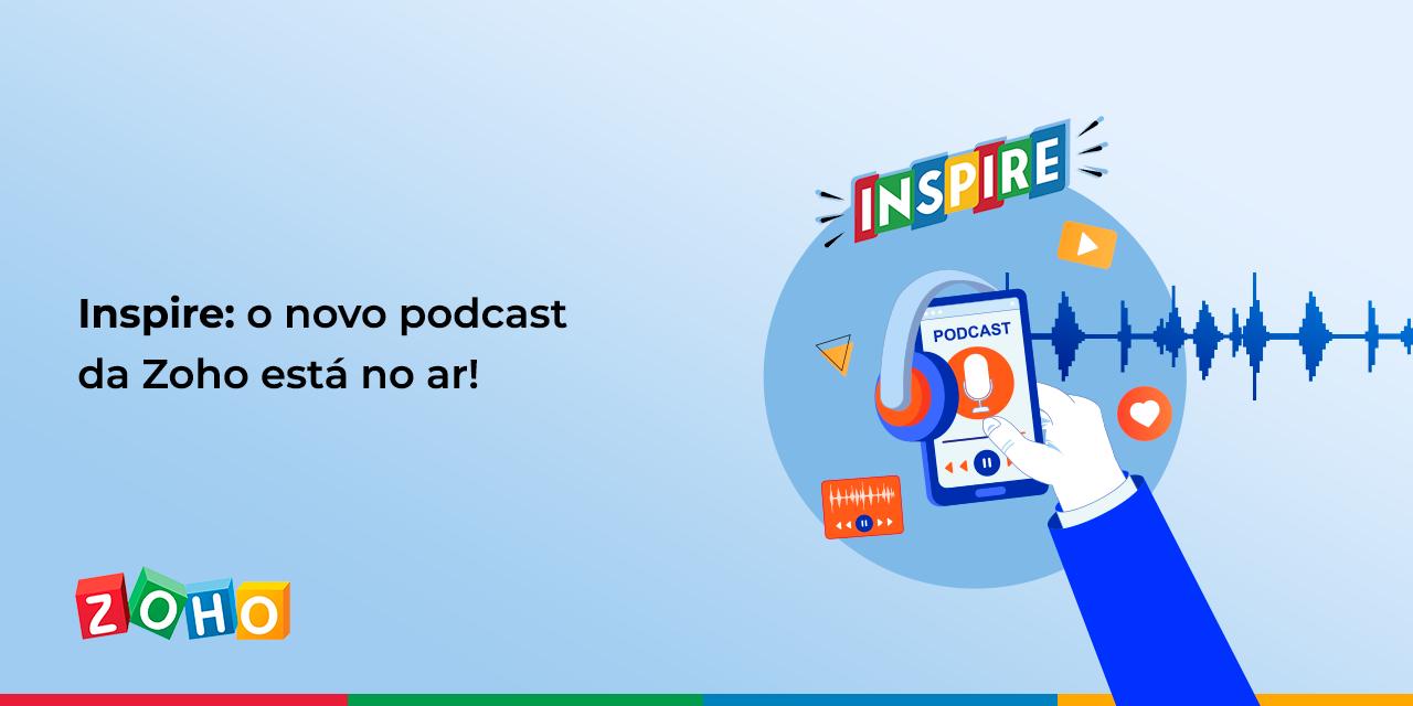 Inspire: o novo podcast da Zoho está no ar!