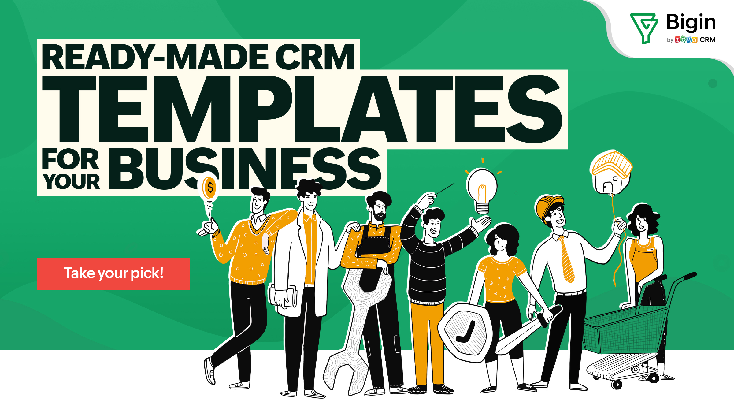 Pick a ready-made CRM template for your business with Bigin. Forget long, complex CRM setups!