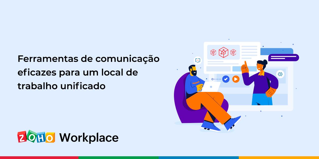 Ferramentas de comunicação eficazes para um local de trabalho unificado