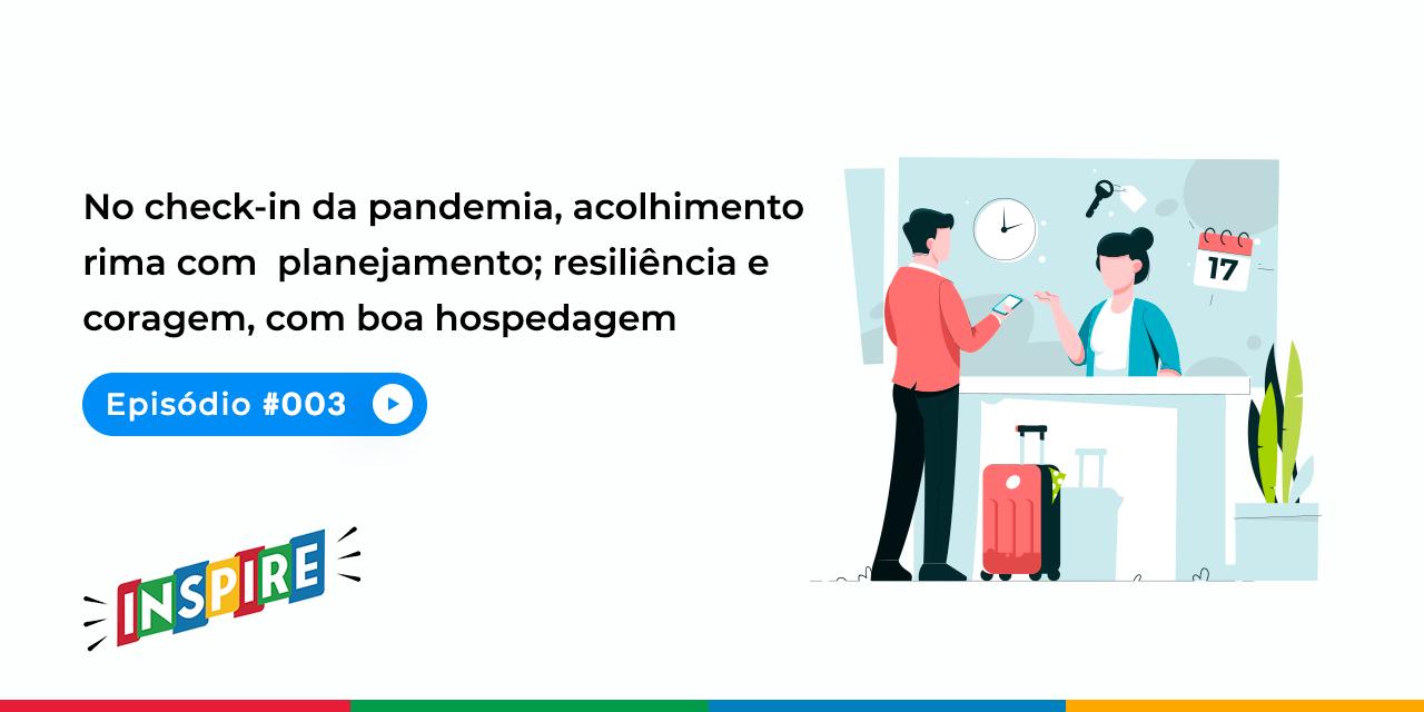 No check-in da pandemia, acolhimento rima com planejamento; resiliência e coragem, com boa hospedagem